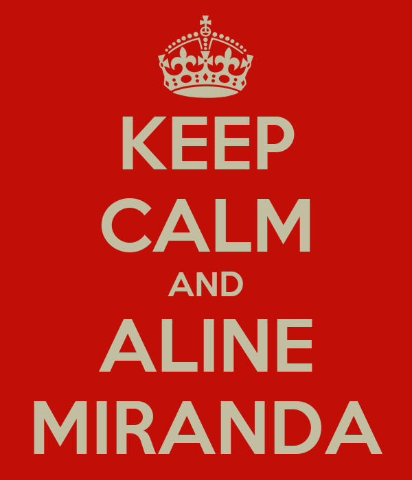 KEEP CALM AND ALINE MIRANDA