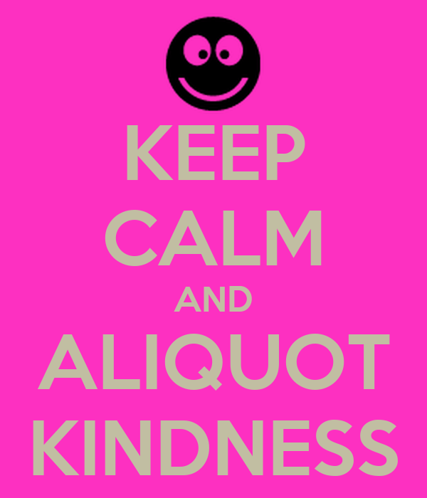 KEEP CALM AND ALIQUOT KINDNESS