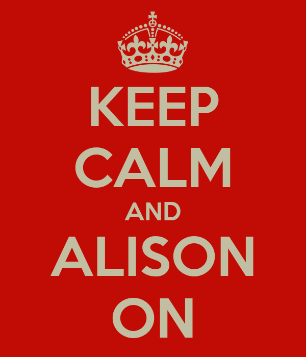 KEEP CALM AND ALISON ON