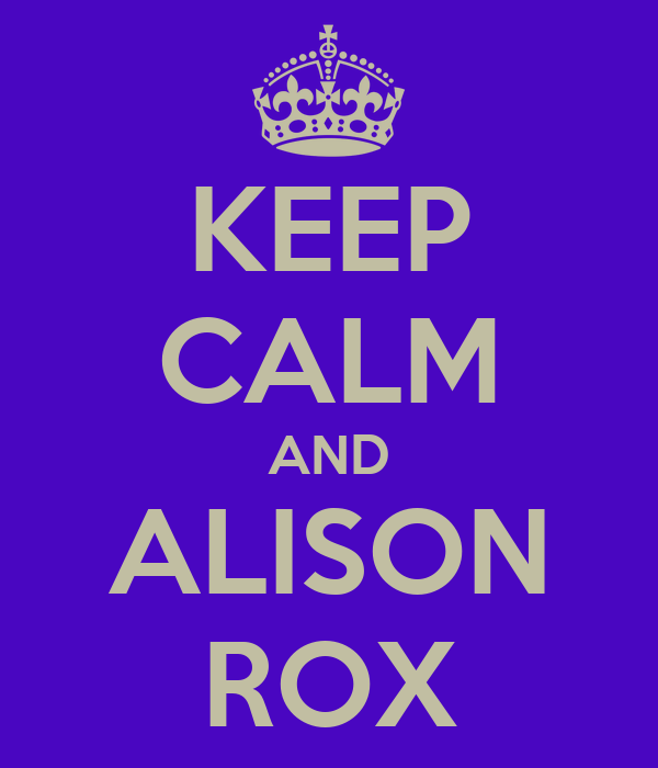 KEEP CALM AND ALISON ROX