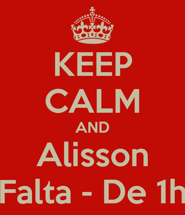 KEEP CALM AND Alisson Falta - De 1h