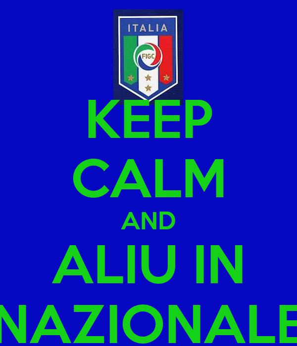 KEEP CALM AND ALIU IN NAZIONALE