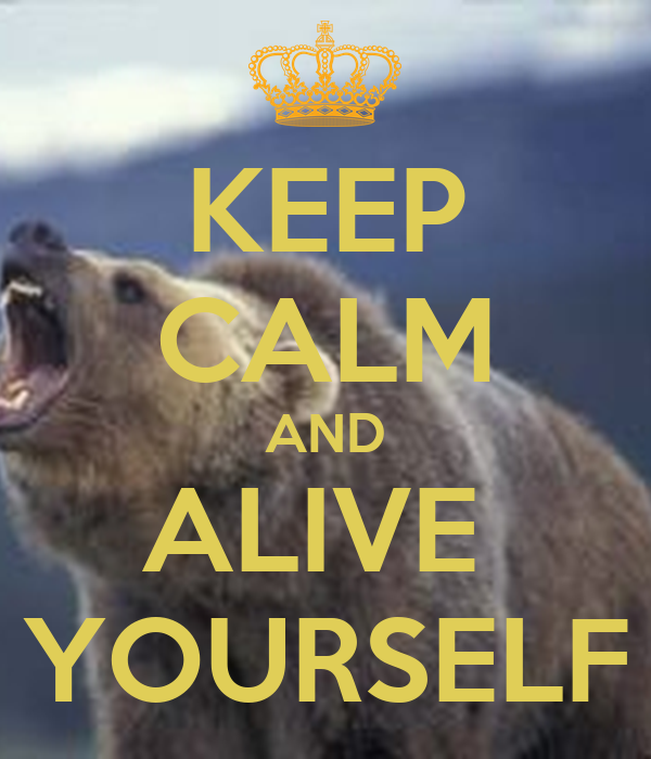 KEEP CALM AND ALIVE  YOURSELF