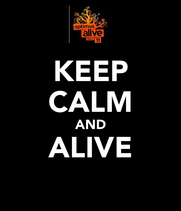 KEEP CALM AND ALIVE