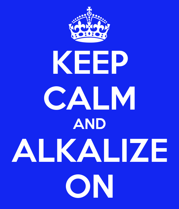 KEEP CALM AND ALKALIZE ON
