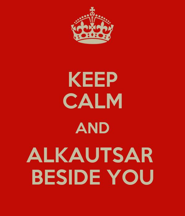 KEEP CALM AND ALKAUTSAR  BESIDE YOU