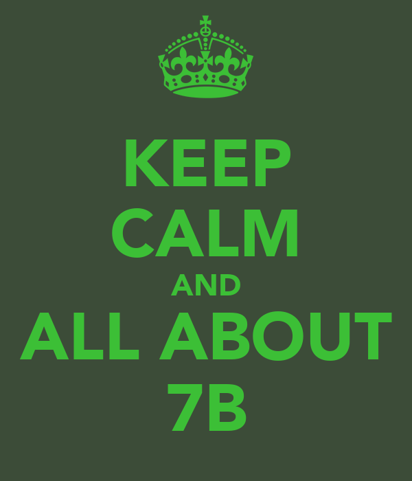 KEEP CALM AND ALL ABOUT 7B