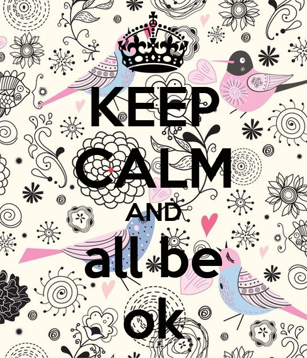 KEEP CALM AND all be ok
