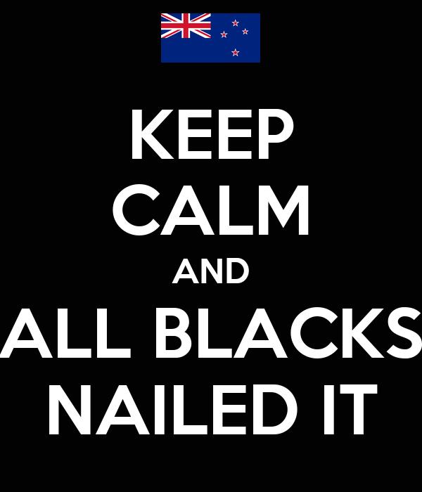 KEEP CALM AND ALL BLACKS NAILED IT