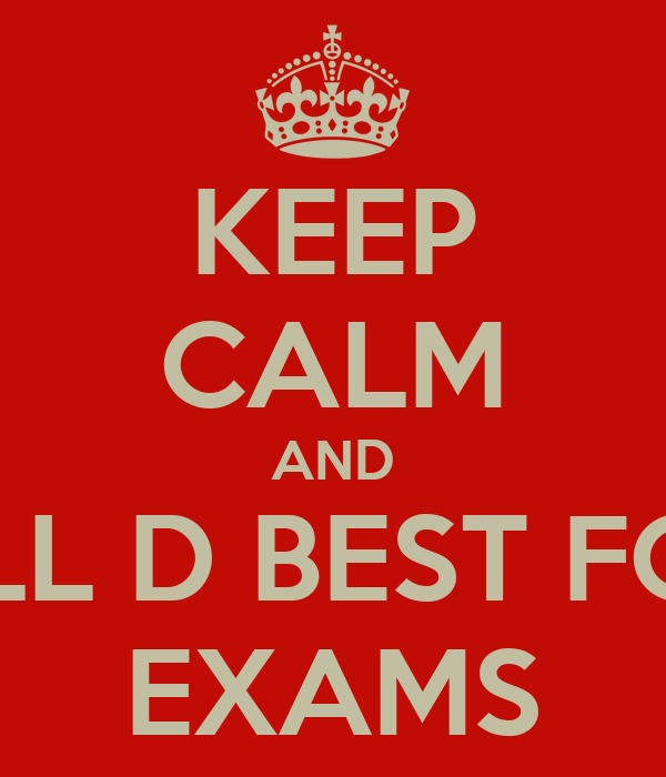 KEEP CALM AND ALL D BEST FOR EXAMS