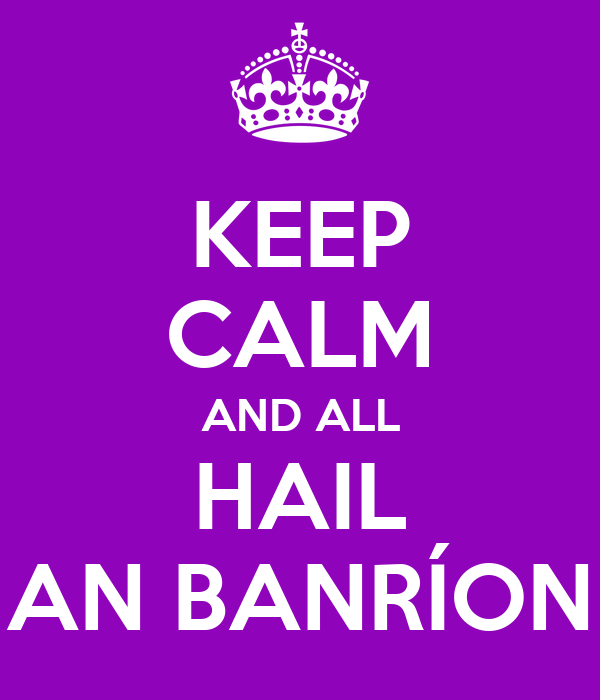 KEEP CALM AND ALL HAIL AN BANRÍON