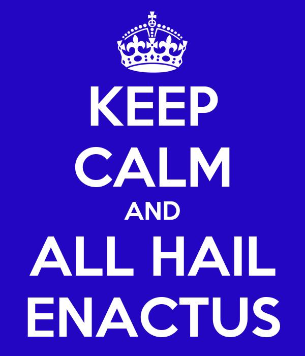 KEEP CALM AND ALL HAIL ENACTUS
