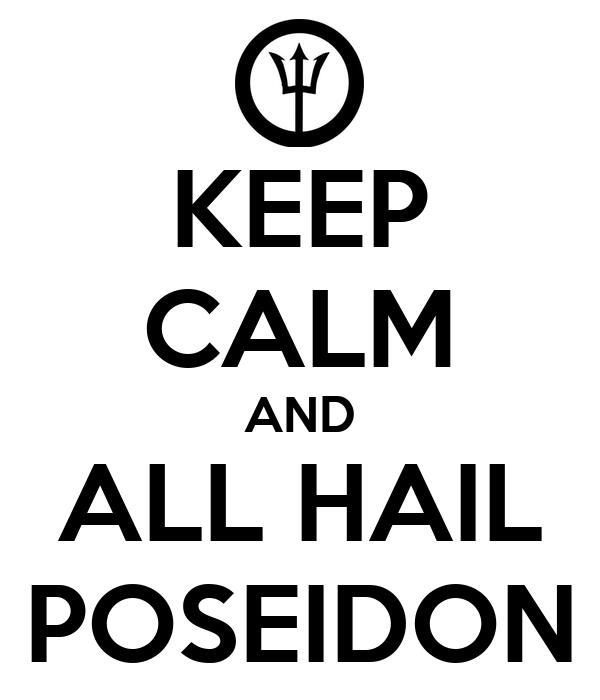 KEEP CALM AND ALL HAIL POSEIDON