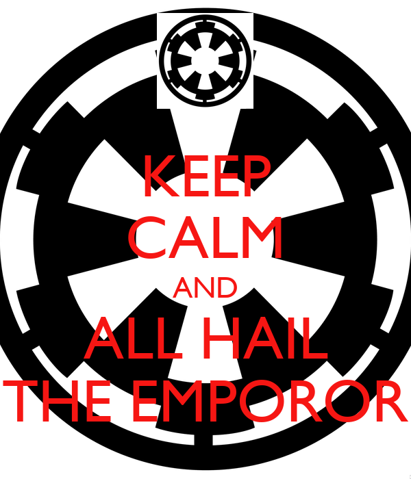 KEEP CALM AND ALL HAIL THE EMPOROR