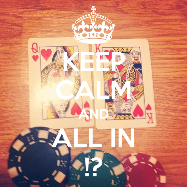 KEEP CALM AND ALL IN !?