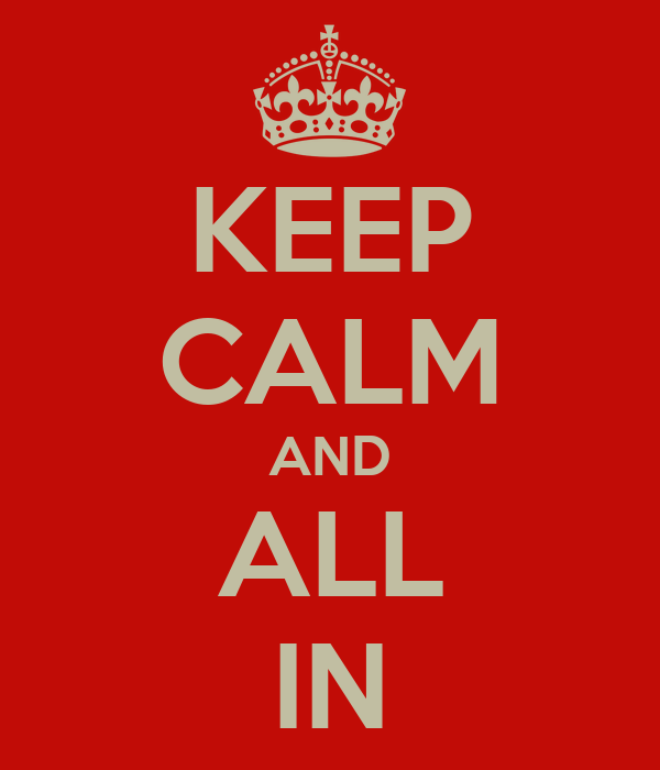 KEEP CALM AND ALL IN