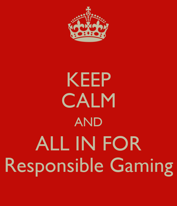 KEEP CALM AND ALL IN FOR Responsible Gaming