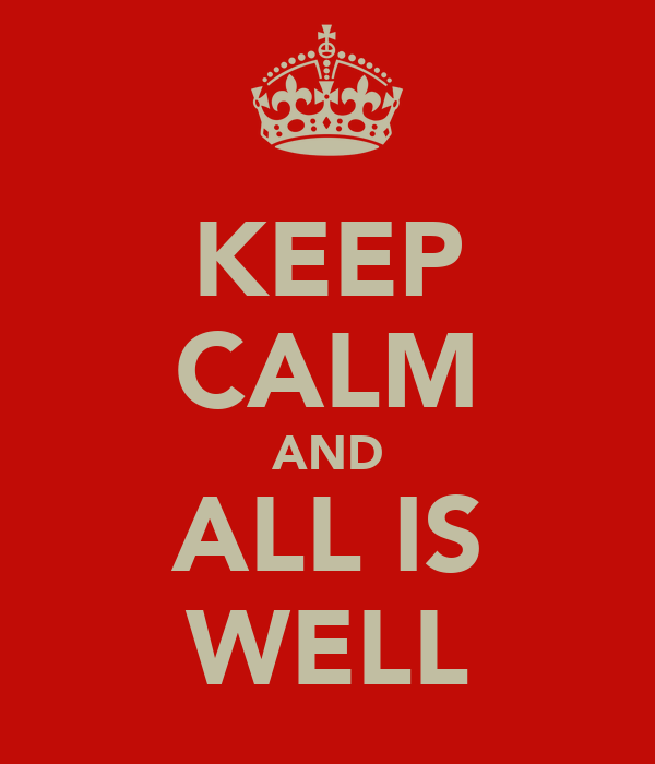 KEEP CALM AND ALL IS WELL