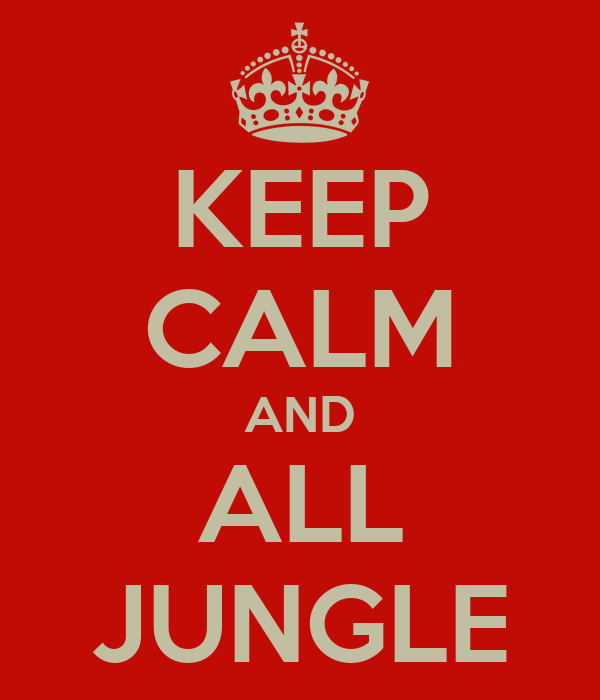 KEEP CALM AND ALL JUNGLE