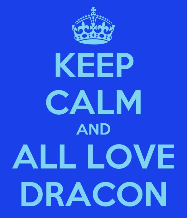 KEEP CALM AND ALL LOVE DRACON