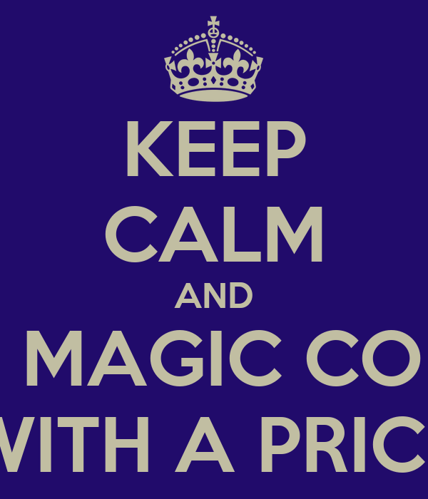 KEEP CALM AND ALL MAGIC COMES WITH A PRICE