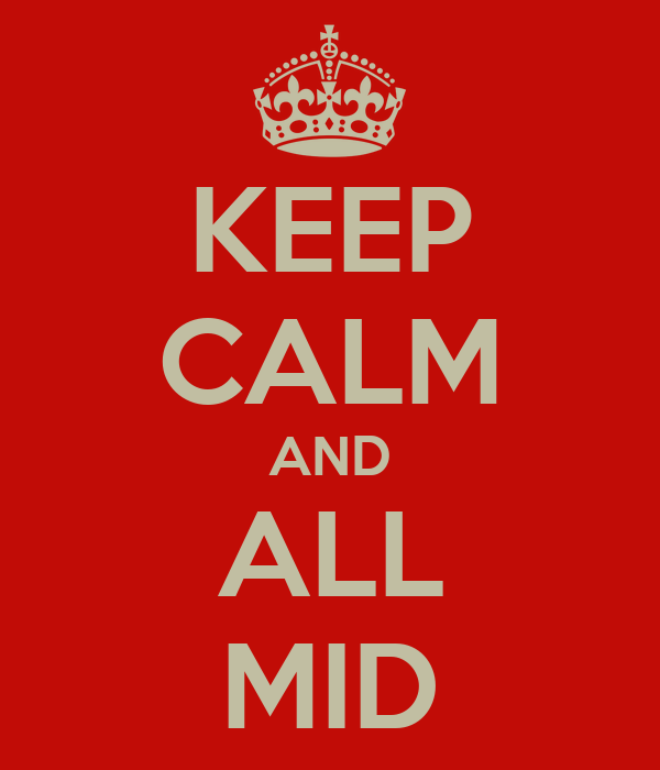 KEEP CALM AND ALL MID