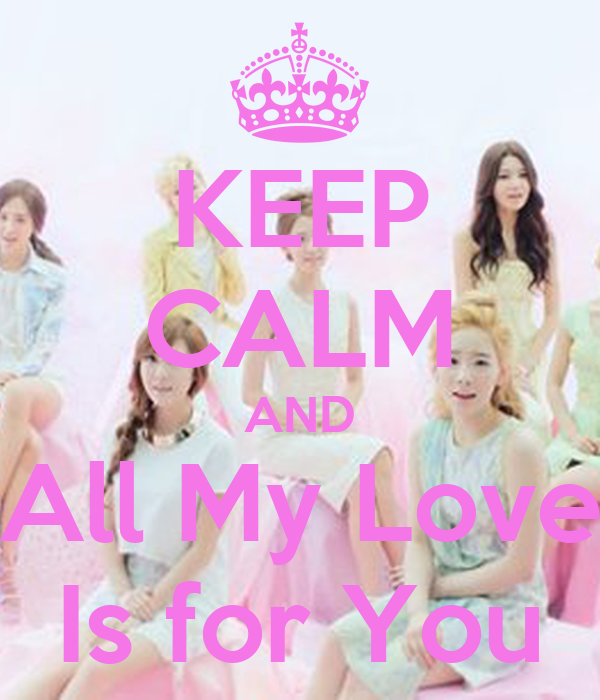 KEEP CALM AND All My Love Is for You