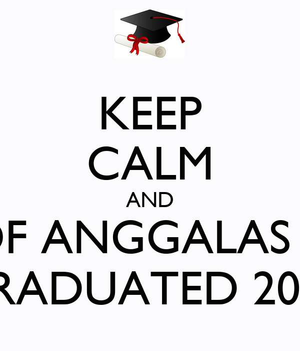 KEEP CALM AND ALL OF ANGGALAS RSCM GRADUATED 2013