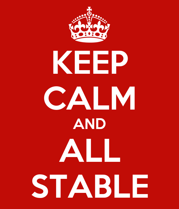 KEEP CALM AND ALL STABLE