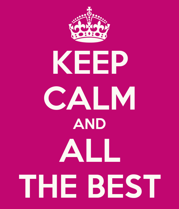 KEEP CALM AND ALL THE BEST