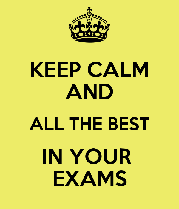 KEEP CALM AND ALL THE BEST IN YOUR  EXAMS