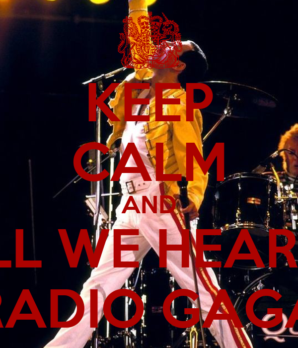 KEEP CALM AND ALL WE HEAR IS RADIO GAGA