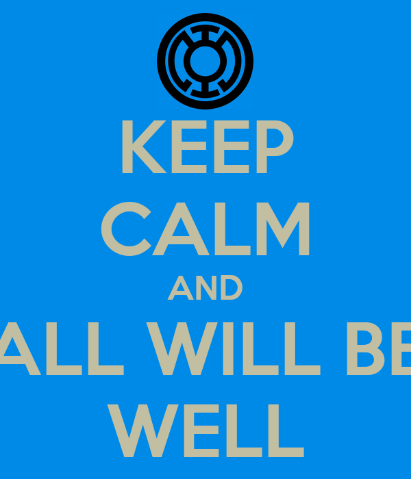 KEEP CALM AND ALL WILL BE WELL
