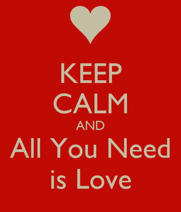 KEEP CALM AND All You Need is Love