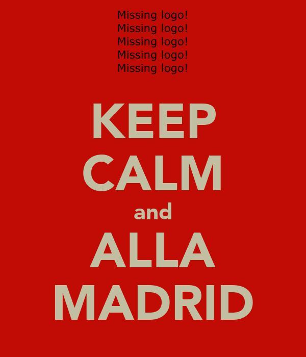 KEEP CALM and ALLA MADRID