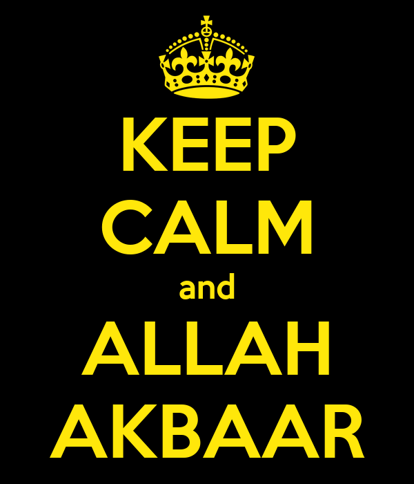 KEEP CALM and ALLAH AKBAAR