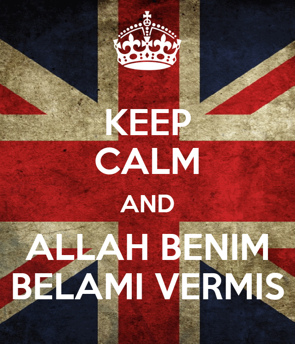 KEEP CALM AND ALLAH BENIM BELAMI VERMIS