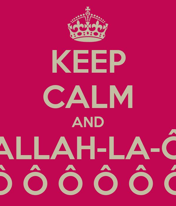 KEEP CALM AND ALLAH-LA-Ô Ô Ô Ô Ô Ô Ô