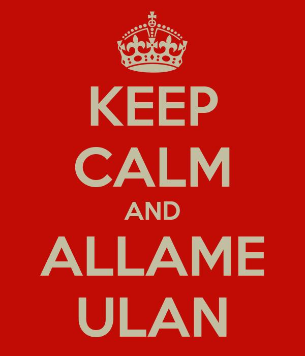 KEEP CALM AND ALLAME ULAN