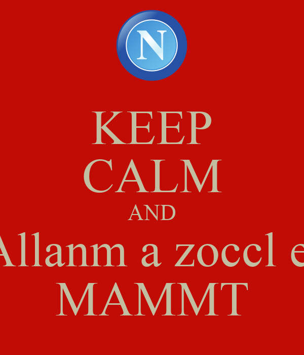 KEEP CALM AND Allanm a zoccl e  MAMMT