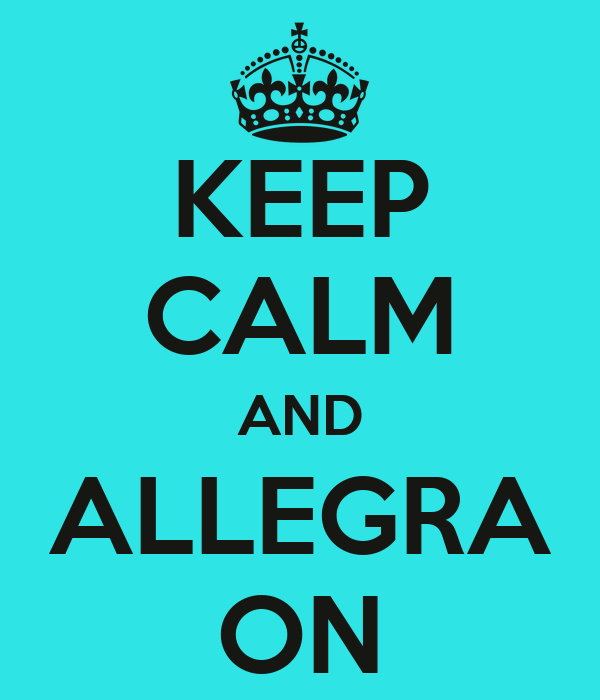 KEEP CALM AND ALLEGRA ON