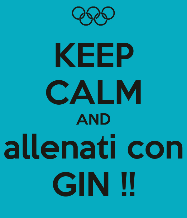 KEEP CALM AND allenati con GIN !!