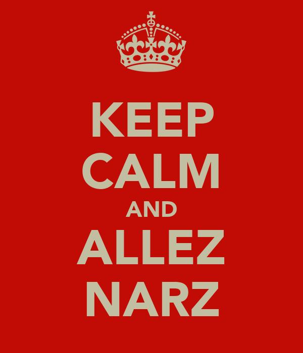 KEEP CALM AND ALLEZ NARZ