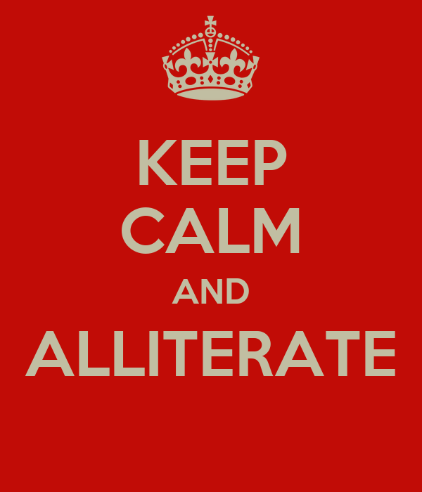 KEEP CALM AND ALLITERATE