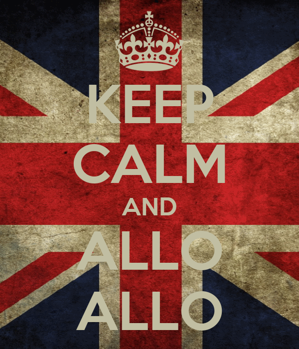 KEEP CALM AND ALLO ALLO