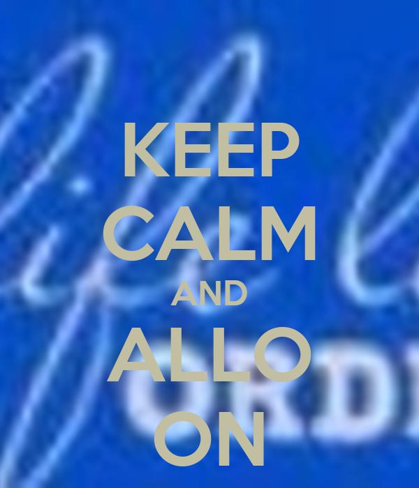 KEEP CALM AND ALLO ON