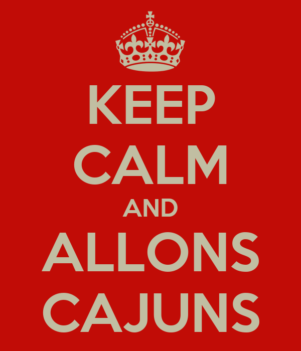 KEEP CALM AND ALLONS CAJUNS