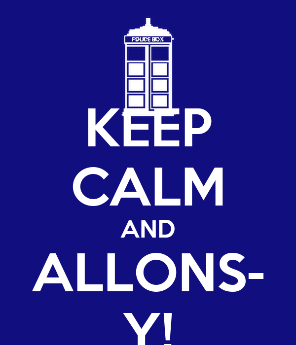 KEEP CALM AND ALLONS- Y!