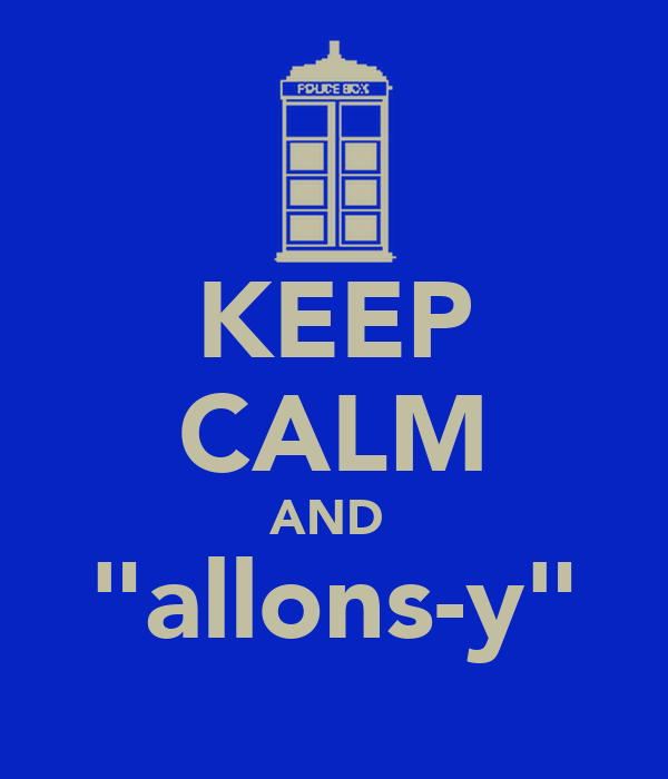 "KEEP CALM AND  ""allons-y"""