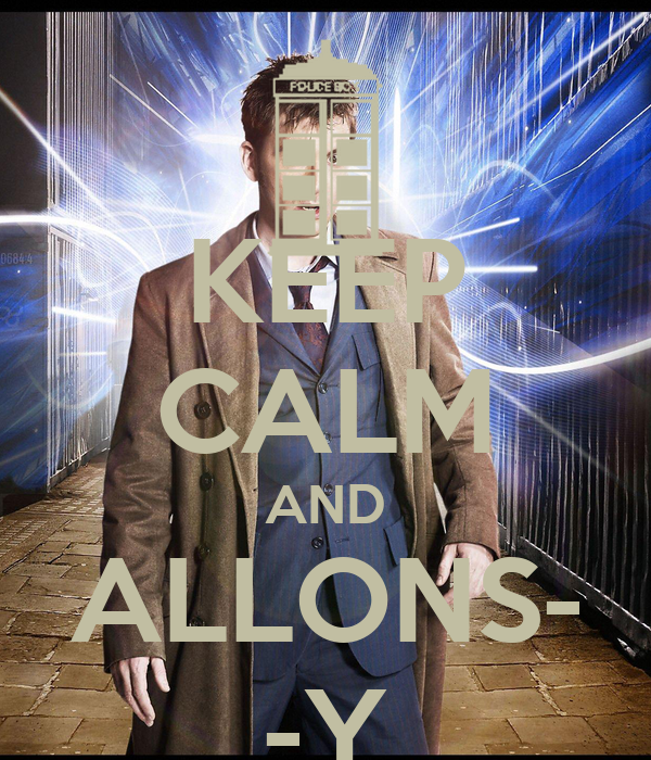 KEEP CALM AND ALLONS- -Y